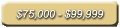 $75,000 - $99,999